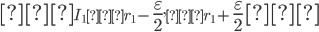 \LARGE [\normalsize I_1=r_1-\Large \frac{\varepsilon}{2} \normalsize, r_1+\Large \frac{\varepsilon}{2} \normalsize \LARGE]