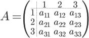 \LARGE A = \large\left(         \begin{array}{c.ccc}&1&2&3\\\hdash1&a_{11}&a_{12}&a_{13}\\         2&a_{21}&a_{22}&a_{23}\\3&a_{31}&a_{32}&a_{33}\end{array}\right)