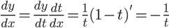 \Large \frac {dy}{dx} = \frac {dy}{dt} \frac {dt}{dx} = \frac {1}{t} (1-t)' = - \frac {1}{t}