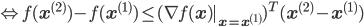 \Leftrightarrow f({\bf x}^{(2)}) - f({\bf x}^{(1)}) \leq (\nabla f({\bf x})|_{{\bf x}={\bf x}^{(1)}})^T ({\bf x}^{(2)} - {\bf x}^{(1)})