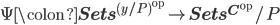 \Psi \colon {\bf{Sets}}^{(y/P)^{\text{op}}} \to {\bf{Sets}}^{{\bf{C}}^{\text{op}}}/P