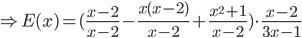 \Rightarrow E(x)=(\frac{x-2}{x-2}- \frac{x(x-2)}{x-2}+\frac{x^2+1}{x-2})\cdot \frac{x-2}{3x-1}