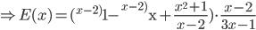 \Rightarrow E(x)=(_{{}}^{x-2)}\textrm{1}- _{{}}^{x-2)}\textrm{x}+\frac{x^2+1}{x-2})\cdot \frac{x-2}{3x-1}