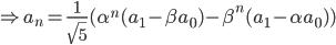 \Rightarrow a_{n}=\frac{1}{\sqrt{5}}(\alpha ^{n}(a_{1}-\beta a_{0})-\beta ^{n}(a_{1}-\alpha a_{0}))