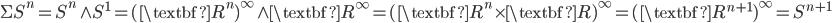 \Sigma S^{n} = S^{n} \wedge S^{1} = (\textbf{R}^{n})^{\infty} \wedge \textbf{R}^{\infty} = (\textbf{R}^{n} \times \textbf{R})^{\infty} = (\textbf{R}^{n+1})^{\infty} = S^{n+1}