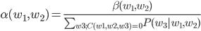 \alpha(w_1,w_2) = \frac { \beta(w_1,w_2) } { \sum_{w3;C(w1,w2,w3)=0} P(w_3|w_1,w_2) }