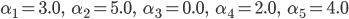 \alpha_{1} = 3.0,\ \ \ \ \alpha_{2} = 5.0,\ \ \ \ \alpha_{3} = 0.0,\ \ \ \ \alpha_{4} = 2.0,\ \ \ \ \alpha_{5} = 4.0