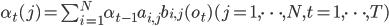 \alpha_{t}(j)= \sum_{i=1}^{N} \alpha_{t-1}a_{i,j}b_{i,j}(o_{t})(j=1,\dots,N, t=1,\dots,T)