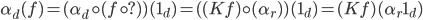 \alpha_d(f) = (\alpha_d \circ (f\circ ?) )(1_d) = ( (Kf)\circ (\alpha_r) )(1_d) = (Kf)(\alpha_r 1_d)