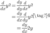 \begin{align}  \frac{d}{dx} y^{2} = \frac{dy}{dy} \frac{d}{dx} y^{2} \\  =  \frac{dy}{dx}\frac{d}{dy} y^{2} \\  =  \frac{dy}{dx} 2y \end{align} \tag{4}