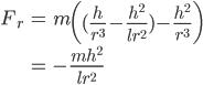 \begin{align} F_r &= m\left((\frac{h}{r^3}-\frac{h^2}{lr^2})-\frac{h^2}{r^3}\right) \\ &= -\frac{mh^2}{lr^2} \end{align}