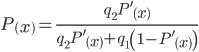 \begin{align} P \left( x \right) = \frac{ q_2  P'\left(x \right) }{ q_2  P'\left(x \right) + q_1\left(1-  P'\left(x \right) \right)} \end{align}
