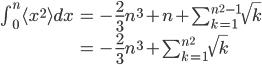 \begin{align}  \int_0^n \langle x^2 \rangle dx &= -\frac{2}{3} n^3 + n + \sum_{k=1}^{n^2-1} \sqrt{k} \\ &= -\frac{2}{3} n^3 + \sum_{k=1}^{n^2} \sqrt{k} \end{align}