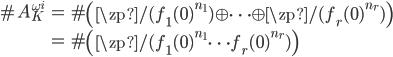 \begin{align} \# A_{K}^{\omega^i} &= \# \left(\zp/(f_1(0)^{n_1}) \oplus \cdots \oplus \zp/(f_r(0)^{n_r}) \right) \\   &= \# \left(\zp/(f_1(0)^{n_1}\cdots f_r(0)^{n_r}) \right) \end{align}
