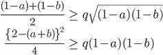 \begin{align} \frac{(1-a)+(1-b)}{2} &\geqq \sqrt{(1-a)(1-b)} \\ \frac{ \left\{ 2-(a+b) \right\} ^2}{4} &\geqq (1-a)(1-b) \end{align}