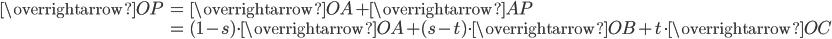 \begin{align} \overrightarrow{OP} &= \overrightarrow{OA} + \overrightarrow{AP} \\ &= (1-s) \cdot \overrightarrow{OA} + (s-t) \cdot \overrightarrow{OB} + t \cdot \overrightarrow{OC} \end{align}