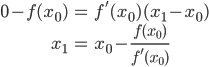 \begin{align} 0 - f(x_0) &= f'(x_0) (x_1 - x_0) \\ x_1 &= x_0 - \frac{f(x_0)}{f'(x_0)} \end{align}
