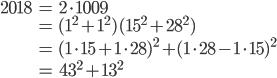\begin{align} 2018 &= 2 \cdot 1009 \\  &= (1^2 + 1^2)(15^2 + 28^2) \\ &= (1\cdot 15 + 1\cdot 28)^2 + (1\cdot 28 - 1\cdot 15)^2 \\ &= 43^2 + 13^2 \end{align}