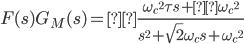 \begin{align} F(s) G_{M}(s) =\frac{ { \omega_{c} }^{2} \tau s +{ \omega_{c} }^{2} }{ s^{2} + \sqrt{2} \omega_{c} s + { \omega_{c} }^{2} } \end{align}