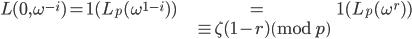 \begin{align} L(0, \omega^{-i}) = \mathbf{1}(L_p(\omega^{1-i}) ) &= \mathbf{1}(L_p(\omega^{r}) ) \\ &\equiv \zeta(1-r) \pmod{p} \end{align}