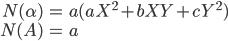 \begin{align} N(\alpha) &=  a(aX^2 + bXY + cY^2) \\ N(A) &=  a \end{align}