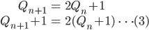 \begin{align} Q_{n+1} &= 2Q_n + 1 \\ Q_{n+1} + 1 &= 2(Q_n + 1) \ \ \cdots (3) \end{align}