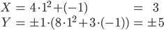 \begin{align} X &= 4\cdot 1^2 + (-1) &= 3 \\  Y &= \pm 1\cdot (8\cdot 1^2 + 3\cdot(-1)) &= \pm 5 \end{align}