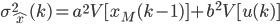 \begin{align}\sigma_{\hat{x}}^2(k) = a^2V[x_{M}(k-1)]+b^2V[u(k)] \end{align}