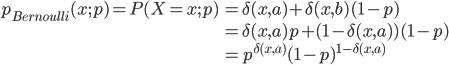 \begin{array}{ll} p_{Bernoulli}(x;p) = P(X=x;p) & = \delta(x,a)+\delta(x,b)(1-p)\\ &= \delta(x,a)p+(1-\delta(x,a))(1-p)\\ &= p^{\delta(x,a)}(1-p)^{1-\delta (x,a)} \end{array}