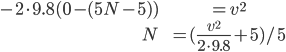 \begin{array}{rl}-2\cdot 9.8(0-(5N-5))&&=v^2 \\ N &&= (\frac{v^2}{2\cdot 9.8}+5)/5 \end{array}