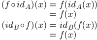 \begin{eqnarray}  (f \circ id_{A})(x) &=& f(id_{A}(x)) \\\ &=& f(x) \\\ \\\ (id_{B} \circ f)(x)  &=& id_{B}(f(x)) \\\ &=& f(x) \end{eqnarray}