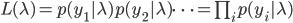 \begin{eqnarray} L(\lambda) = p(y_{1}|\lambda)p(y_{2}|\lambda)\cdots = \prod_{i} p(y_{i}|\lambda) \end{eqnarray}
