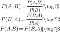 \begin{eqnarray} P(A|B) = \frac{P(A,B)}{P(B)} \tag{1} \\ P(B|A) = \frac{P(B,A)}{P(A)} \tag{2} \\ P(A,B) = P(B,A) \tag{3} \end{eqnarray}