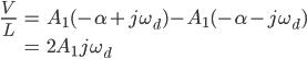 \begin{eqnarray} <br />                        \frac{V}{L} &amp;=&amp; A_{1}(-\alpha + j\omega_{d}) - A_{1}(-\alpha - j\omega_{d}) \\<br />                                    &amp;=&amp; 2A_{1} j\omega_{d} <br />       \end{eqnarray}<br />