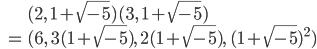 \begin{eqnarray} &&(2, \; 1+\sqrt{-5})(3, \; 1+\sqrt{-5}) \\ &=& (6, \; 3(1+\sqrt{-5}), \; 2(1+\sqrt{-5}), \; (1+\sqrt{-5})^2 ) \end{eqnarray}