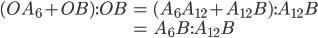 \begin{eqnarray} (OA_{6}+OB):OB &=& (A_{6}A_{12}+A_{12}B):A_{12}B \\ &=& A_{6}B:A_{12}B \end{eqnarray}