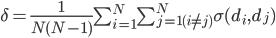 \begin{eqnarray} \delta = \frac{1}{N(N-1)}\sum^{N}_{i=1} \sum^N_{j=1(i \neq j)} \sigma(d_i, d_j) \end{eqnarray}