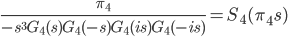 \begin{eqnarray} \displaystyle \frac{\pi_4}{-s^3G_4 (s) G_4 (-s) G_4 (is) G_4 (-is)} = S_4 (\pi_{4} s) \end{eqnarray}