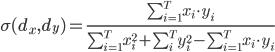 \begin{eqnarray} \sigma (d_x, d_y) = \frac{\sum^T_{i=1}x_i \cdot y_i}{\sum^T_{i=1}x^2_i + \sum^T_i y^2_i - \sum^T_{i=1} x_i \cdot y_i} \end{eqnarray}