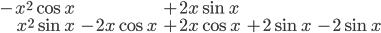 \begin{eqnarray} -x^2\cos x & & +2x\sin x & & \\ \\ x^2\sin x & - 2x\cos x & +2x\cos x & +2\sin x & -2\sin x \end{eqnarray}