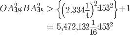\begin{eqnarray} OA_{48}^2:BA_{48}^2 &>& \left\{\left(2,334\frac{1}{4}\right)^2:153^2\right\} + 1 \\ &=& 5,472,132\frac{1}{16}:153^2 \end{eqnarray}