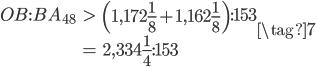 \begin{eqnarray} OB:BA_{48} &>& \left(1,172\frac{1}{8} + 1,162\frac{1}{8}\right):153 \\ &=& 2,334\frac{1}{4}:153 \end{eqnarray}  \tag{7}