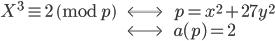 \begin{eqnarray} X^3 \equiv 2 \pmod p \; &\Longleftrightarrow& \; p = x^2 + 27y^2  \\ \; &\Longleftrightarrow& \; a(p) = 2 \end{eqnarray}
