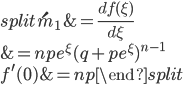 \begin{equation*} \begin{split} \acute{m}_1 &= \frac{df(\xi)}{d\xi}\\ &= npe^\xi(q + pe^\xi)^{n-1}  \\ f^{\prime}(0) &= np \end{split} \end{equation*}
