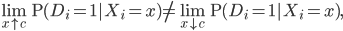 \begin{equation} \lim_{x\uparrow c}\mathrm{P}(D_{i}=1|X_{i}=x)\neq \lim_{x\downarrow c}\mathrm{P}(D_{i}=1|X_{i}=x), \end{equation}