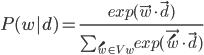 \begin{equation} P(w|d) = \frac{exp(\vec{w} \cdot \vec{d})}{\sum_{\acute{w} \in V_w} exp(\vec{\acute{w}} \cdot \vec{d})} \end{equation}