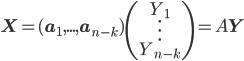 \begin{equation} \mathbf{X} = ( \mathbf{a}_1, ..., \mathbf{a}_{n-k} ) \begin{pmatrix} Y_1 \\ \vdots \\ Y_{n-k} \end{pmatrix} = A \mathbf{Y} \end{equation}