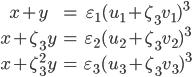 \begin{matrix} x+y &=& \varepsilon_1 (u_1+\zeta_3 v_1)^3 \\ x+ \zeta_{3} y &=&  \varepsilon_2 (u_2+\zeta_3 v_2)^3 \\ x+ \zeta_{3}^2 y &=& \varepsilon_3 (u_3+\zeta_3 v_3)^3 \end{matrix}