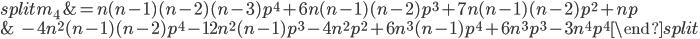 \begin{split} m_4 &= n(n-1)(n-2)(n-3)p^4 + 6n(n-1)(n-2)p^3 + 7n(n-1)(n-2)p^2 + np \\ \\ & \quad - 4n^2(n-1)(n-2)p^4 -12n^2(n-1)p^3 -4n^2p^2 + 6n^3(n-1)p^4 +6 n^3p^3 -3n^4p^4 \end{split}