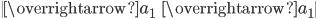 \begin{vmatrix}                 \overrightarrow{a}_1&\overrightarrow{a}_1           \end{vmatrix}